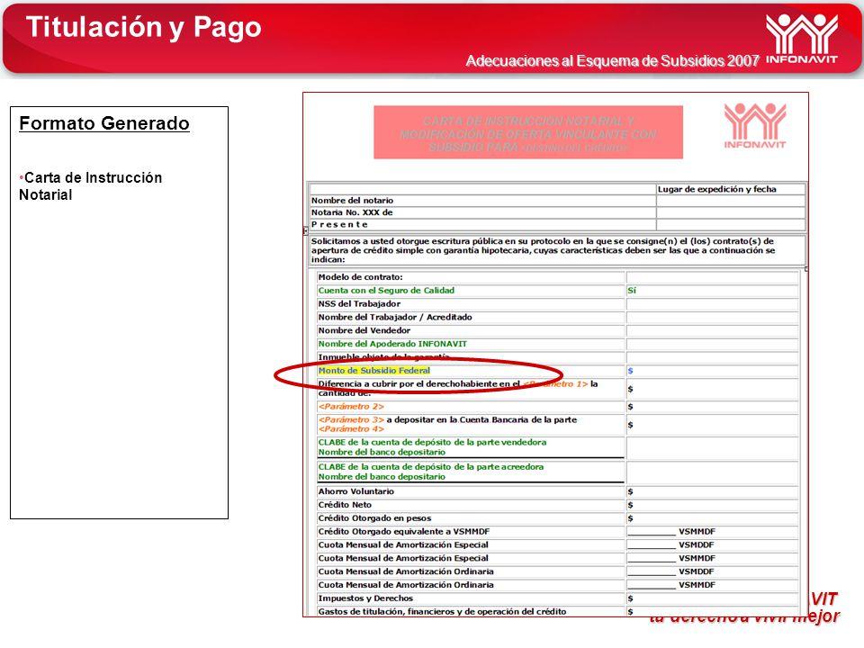 INFONAVIT tu derecho a vivir mejor tu derecho a vivir mejor Adecuaciones al Esquema de Subsidios 2007 Formato Generado Carta de Instrucción Notarial T