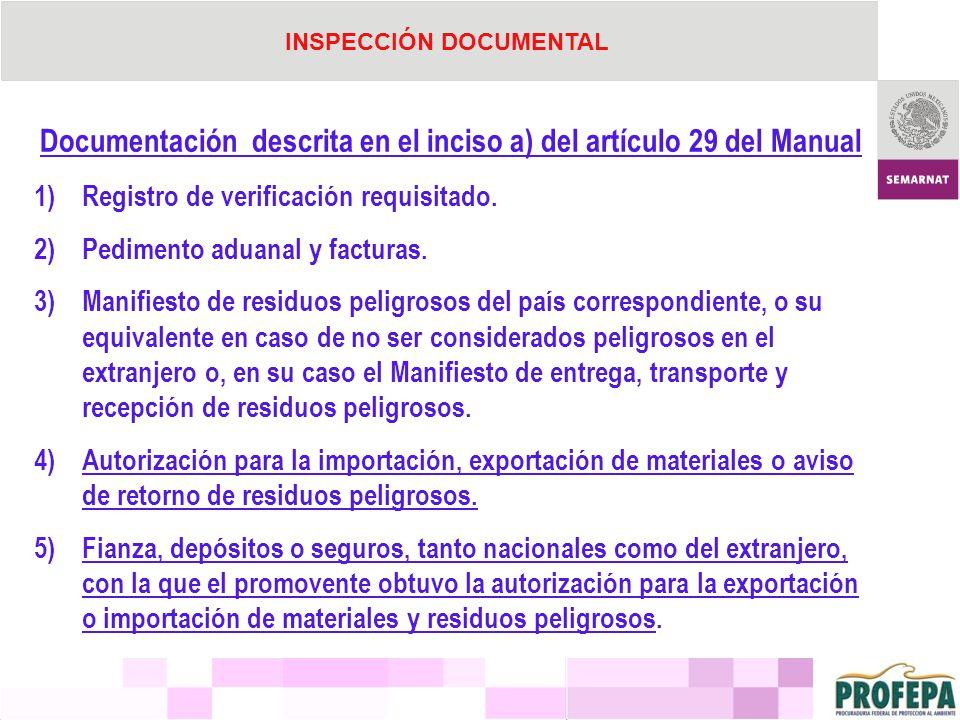 Documentación descrita en el inciso a) del artículo 29 del Manual 1)Registro de verificación requisitado. 2)Pedimento aduanal y facturas. 3)Manifiesto