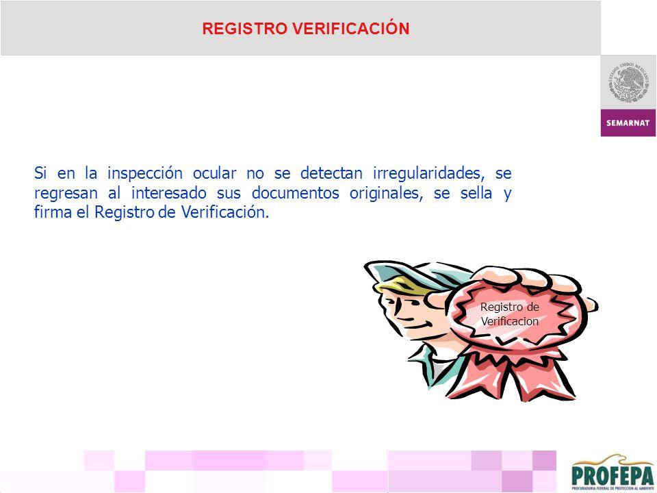 REGISTRO VERIFICACIÓN Si en la inspección ocular no se detectan irregularidades, se regresan al interesado sus documentos originales, se sella y firma