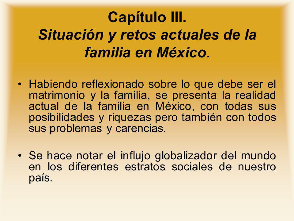 Capítulo III. Situación y retos actuales de la familia en México. Habiendo reflexionado sobre lo que debe ser el matrimonio y la familia, se presenta