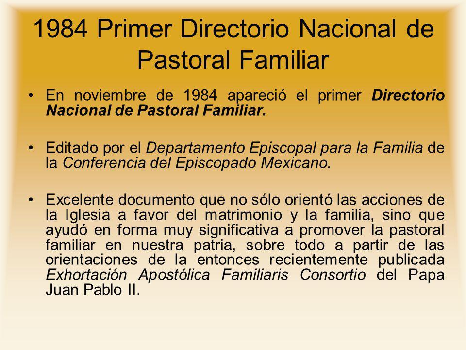 1984 Primer Directorio Nacional de Pastoral Familiar En noviembre de 1984 apareció el primer Directorio Nacional de Pastoral Familiar. Editado por el