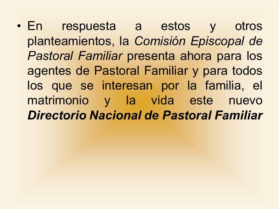 Desarrollo El Directorio Nacional de Pastoral Familiar es fruto del trabajo de un numeroso grupo de personas comprometidas en la Pastoral Familiar: Obispos, Sacerdotes, Religiosas y Laicos.
