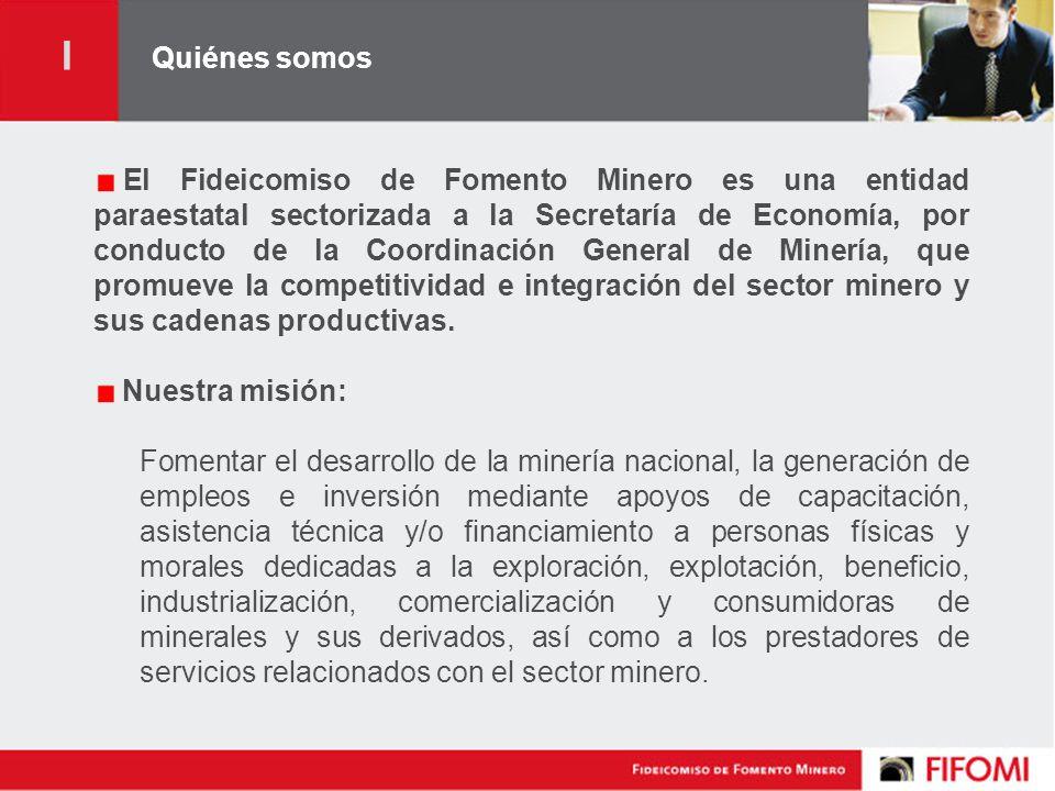 Quiénes somos El Fideicomiso de Fomento Minero es una entidad paraestatal sectorizada a la Secretaría de Economía, por conducto de la Coordinación General de Minería, que promueve la competitividad e integración del sector minero y sus cadenas productivas.