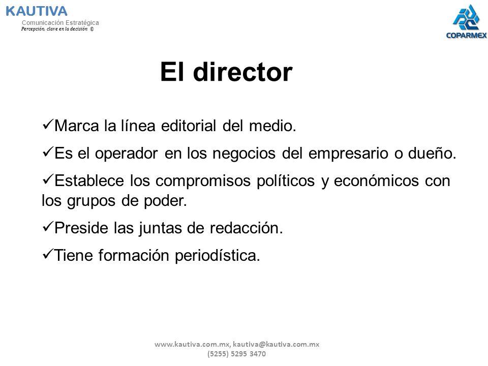 El director Marca la línea editorial del medio. Es el operador en los negocios del empresario o dueño. Establece los compromisos políticos y económico