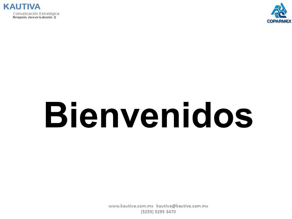 KAUTIVA Comunicación Estratégica Percepción, clave en la decisión © Bienvenidos www.kautiva.com.mx kautiva@kautiva.com.mx (5255) 5295 3470