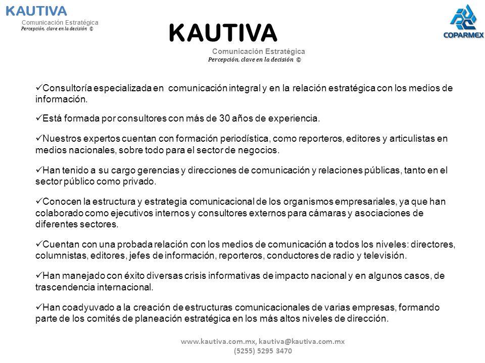 www.kautiva.com.mx, kautiva@kautiva.com.mx (5255) 5295 3470 KAUTIVA Comunicación Estratégica Percepción, clave en la decisión © KAUTIVA Comunicación E