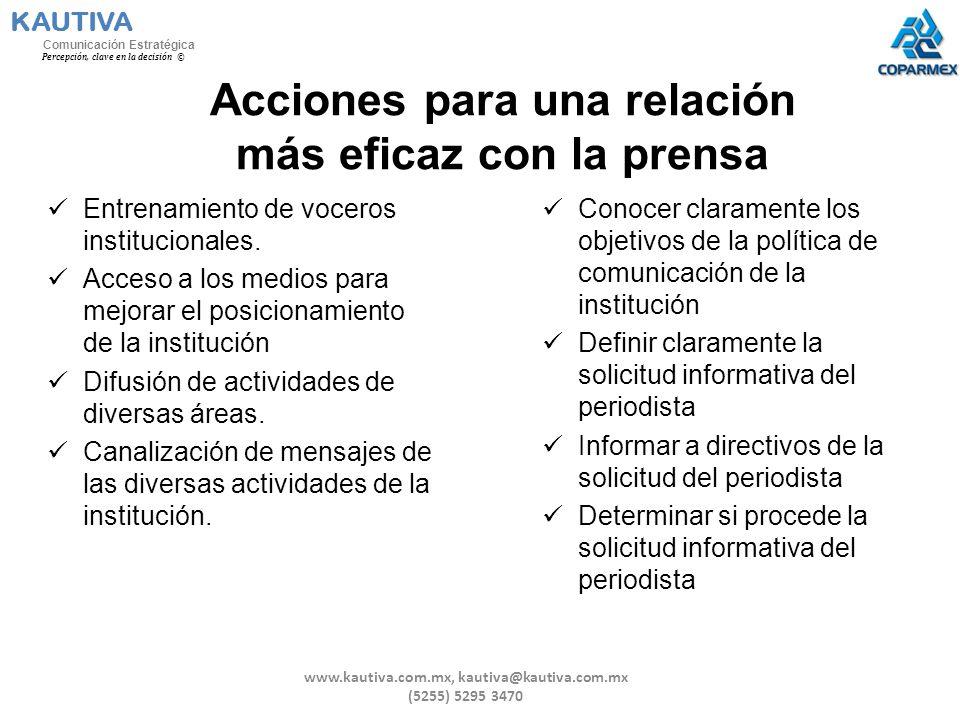 KAUTIVA Comunicación Estratégica Percepción, clave en la decisión © Acciones para una relación más eficaz con la prensa Entrenamiento de voceros insti