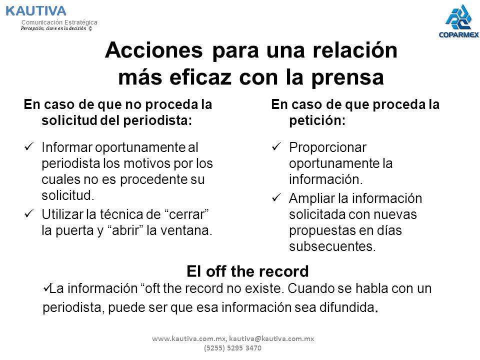KAUTIVA Comunicación Estratégica Percepción, clave en la decisión © Acciones para una relación más eficaz con la prensa En caso de que no proceda la s