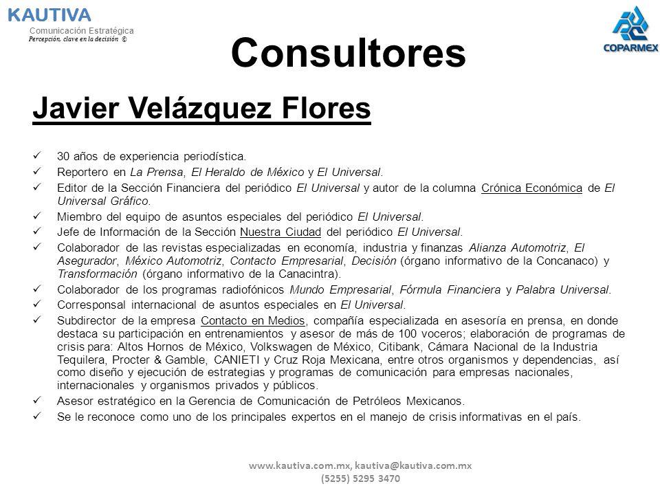 Consultores Javier Velázquez Flores 30 años de experiencia periodística. Reportero en La Prensa, El Heraldo de México y El Universal. Editor de la Sec