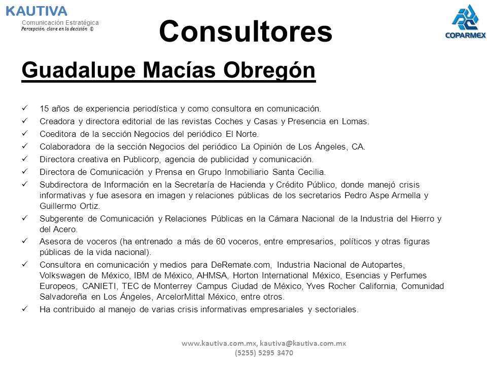 Consultores Guadalupe Macías Obregón 15 años de experiencia periodística y como consultora en comunicación. Creadora y directora editorial de las revi
