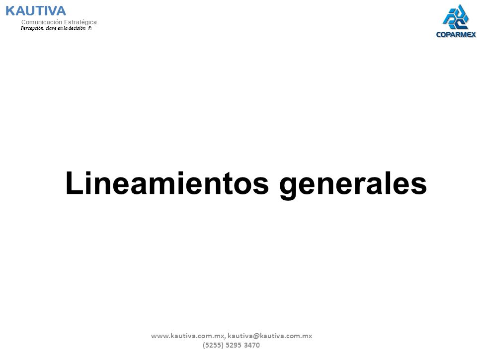 Lineamientos generales KAUTIVA Comunicación Estratégica Percepción, clave en la decisión © www.kautiva.com.mx, kautiva@kautiva.com.mx (5255) 5295 3470