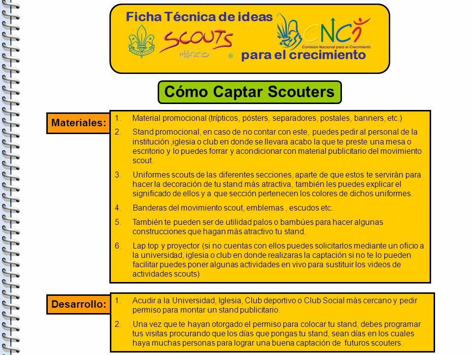 Ficha Técnica de ideas para el crecimiento Cómo Captar Scouters Materiales: 1.Material promocional (trípticos, pósters, separadores, postales, banners