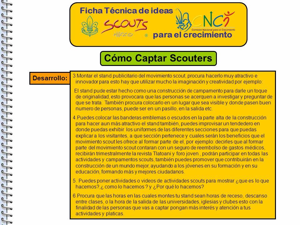 Ficha Técnica de ideas para el crecimiento Cómo Captar Scouters Desarrollo: 3.Montar el stand publicitario del movimiento scout, procura hacerlo muy a