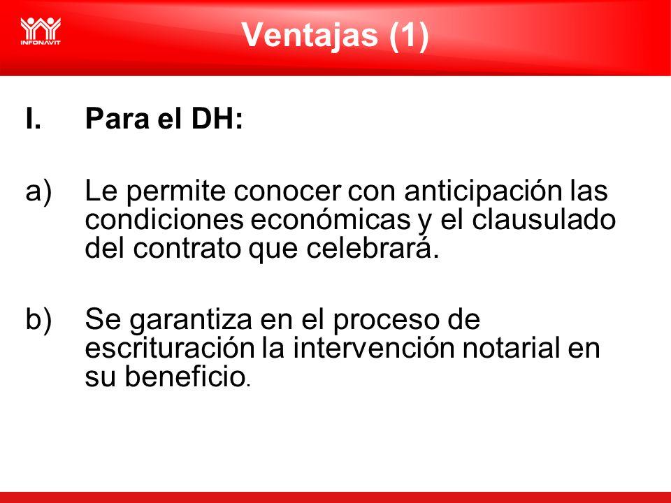 Ventajas (1) I.Para el DH: a)Le permite conocer con anticipación las condiciones económicas y el clausulado del contrato que celebrará. b) Se garantiz