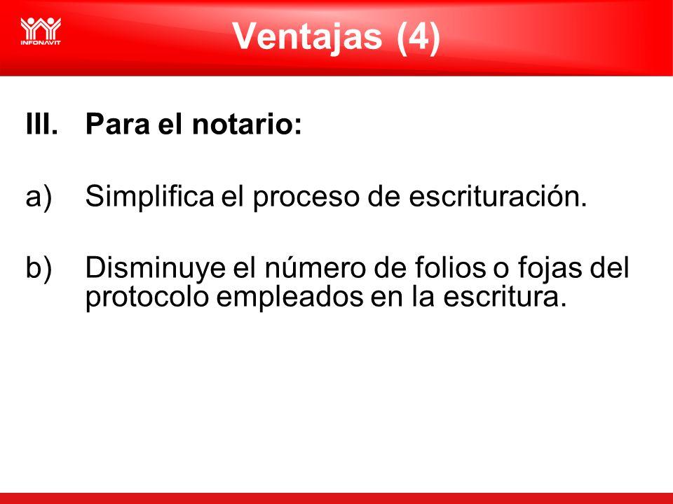 Ventajas (4) III.Para el notario: a)Simplifica el proceso de escrituración. b)Disminuye el número de folios o fojas del protocolo empleados en la escr