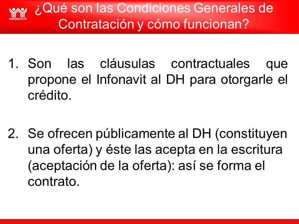 ¿Qué son las Condiciones Generales de Contratación y cómo funcionan? 1.Son las cláusulas contractuales que propone el Infonavit al DH para otorgarle e