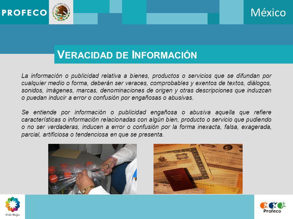 México V ERACIDAD DE I NFORMACIÓN La información o publicidad relativa a bienes, productos o servicios que se difundan por cualquier medio o forma, de