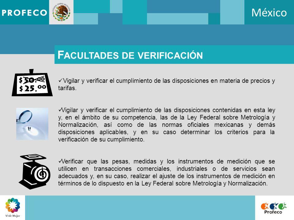 México F ACULTADES DE VERIFICACIÓN Vigilar y verificar el cumplimiento de las disposiciones en materia de precios y tarifas. Vigilar y verificar el cu