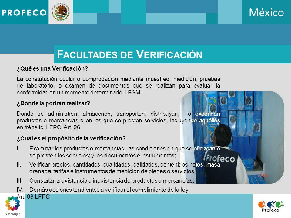 México F ACULTADES DE V ERIFICACIÓN ¿Qué es una Verificación? La constatación ocular o comprobación mediante muestreo, medición, pruebas de laboratori