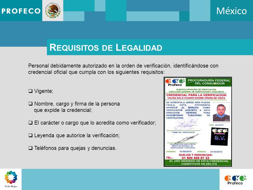 México R EQUISITOS DE L EGALIDAD Personal debidamente autorizado en la orden de verificación, identificándose con credencial oficial que cumpla con lo