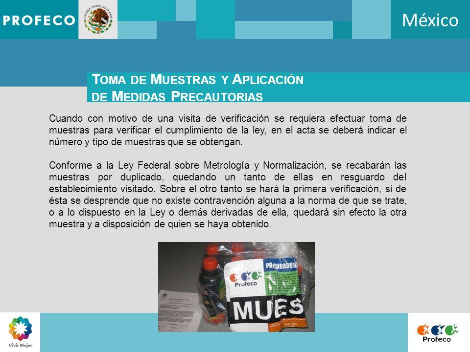 México Cuando con motivo de una visita de verificación se requiera efectuar toma de muestras para verificar el cumplimiento de la ley, en el acta se d