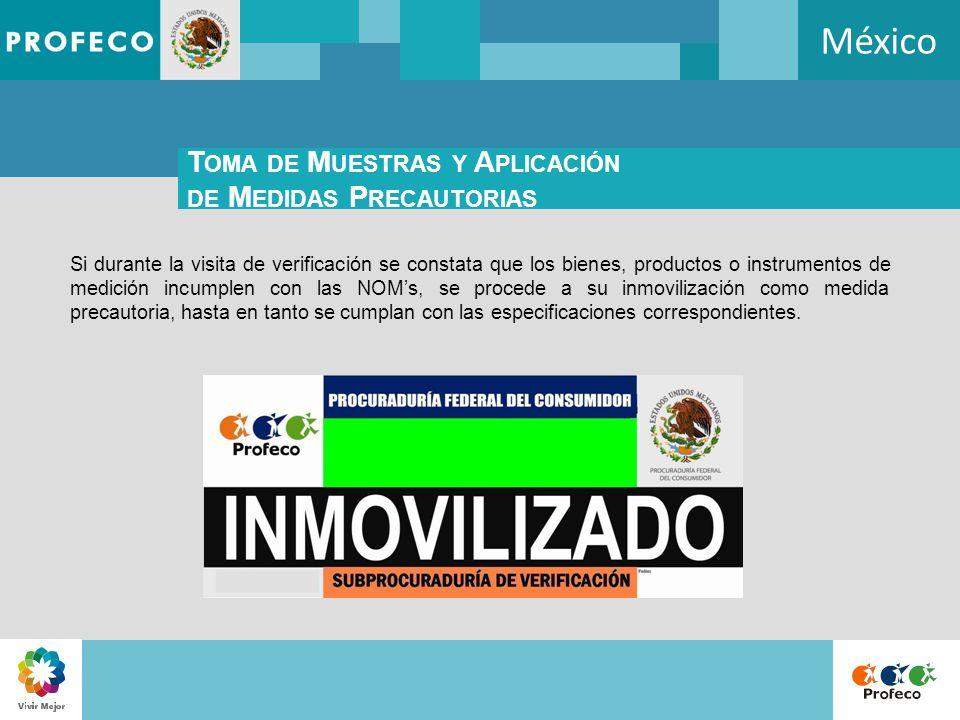 México T OMA DE M UESTRAS Y A PLICACIÓN DE M EDIDAS P RECAUTORIAS Si durante la visita de verificación se constata que los bienes, productos o instrum
