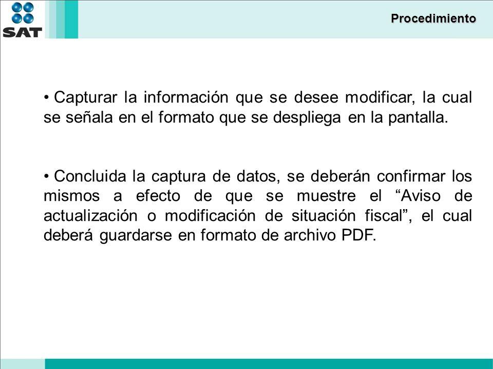 Procedimiento Capturar la información que se desee modificar, la cual se señala en el formato que se despliega en la pantalla. Concluida la captura de