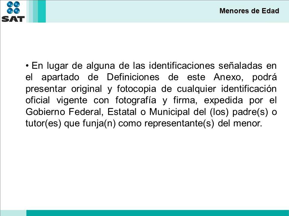 Menores de Edad En lugar de alguna de las identificaciones señaladas en el apartado de Definiciones de este Anexo, podrá presentar original y fotocopi