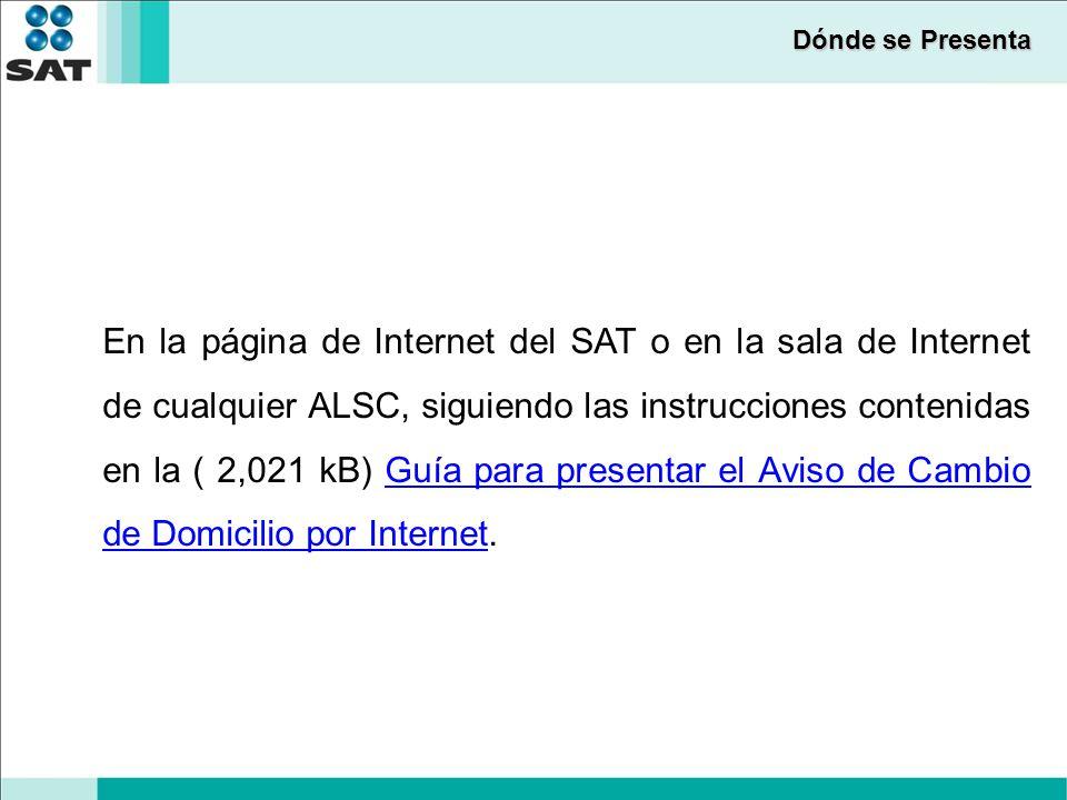 Dónde se Presenta En la página de Internet del SAT o en la sala de Internet de cualquier ALSC, siguiendo las instrucciones contenidas en la ( 2,021 kB