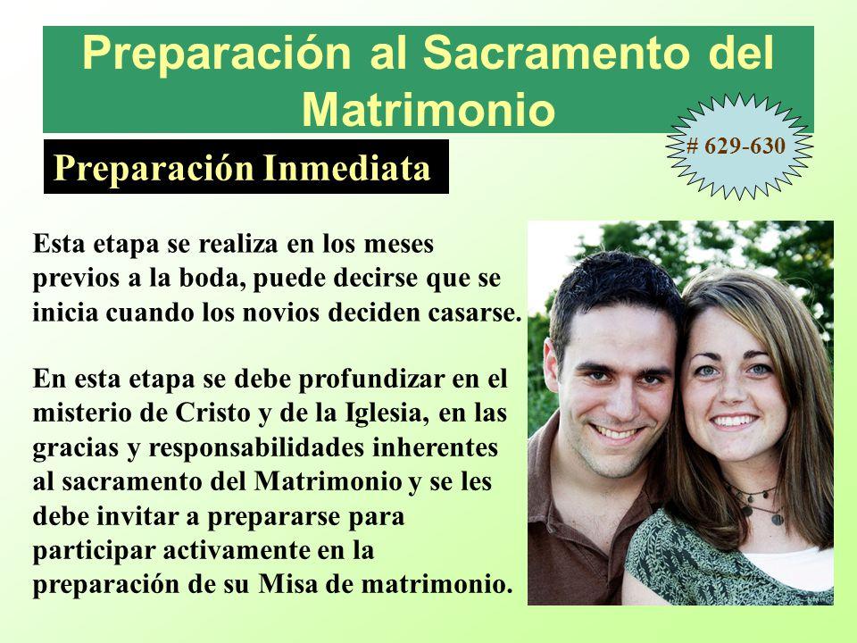 Preparación al Sacramento del Matrimonio Preparación Inmediata Esta etapa se realiza en los meses previos a la boda, puede decirse que se inicia cuando los novios deciden casarse.