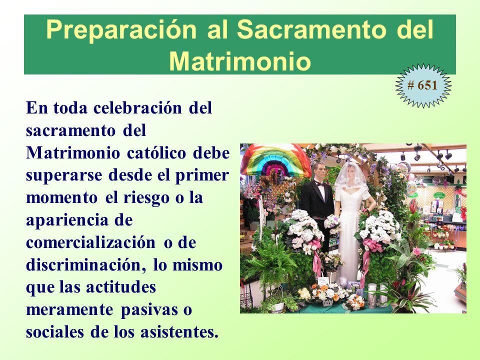 Preparación al Sacramento del Matrimonio En toda celebración del sacramento del Matrimonio católico debe superarse desde el primer momento el riesgo o la apariencia de comercialización o de discriminación, lo mismo que las actitudes meramente pasivas o sociales de los asistentes.