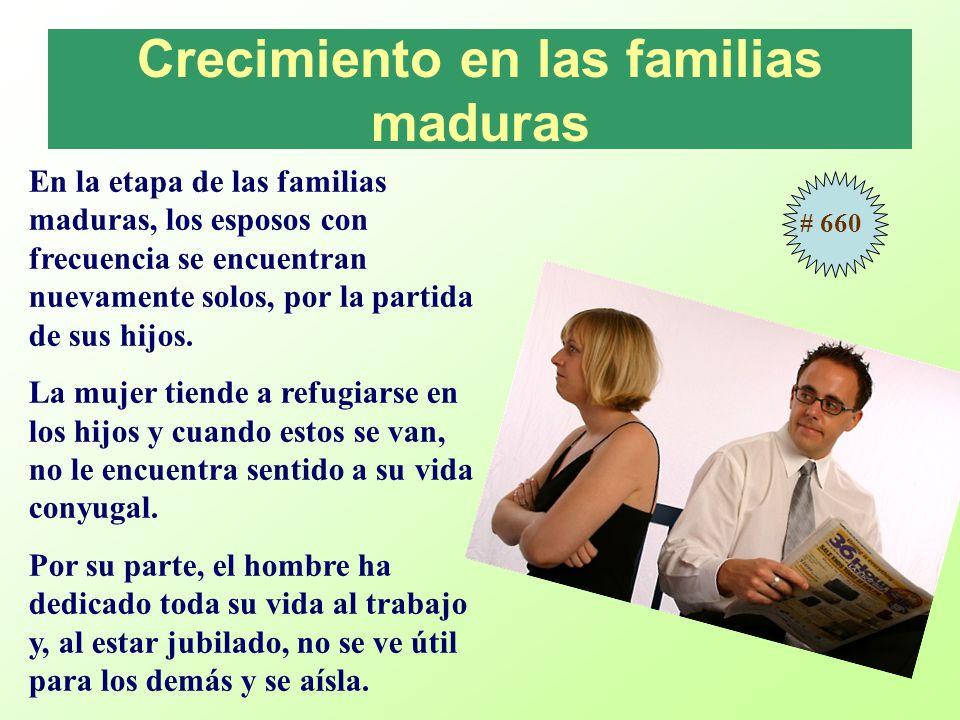 Crecimiento en las familias maduras En la etapa de las familias maduras, los esposos con frecuencia se encuentran nuevamente solos, por la partida de