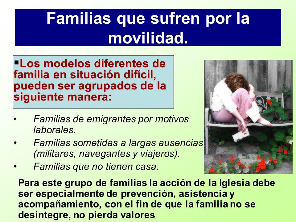 Familias que sufren por la movilidad. Familias de emigrantes por motivos laborales. Familias sometidas a largas ausencias (militares, navegantes y via