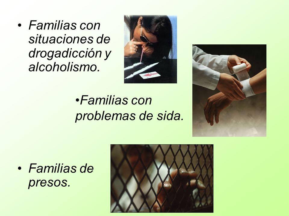 Familias con situaciones de drogadicción y alcoholismo. Familias de presos. Familias con problemas de sida.