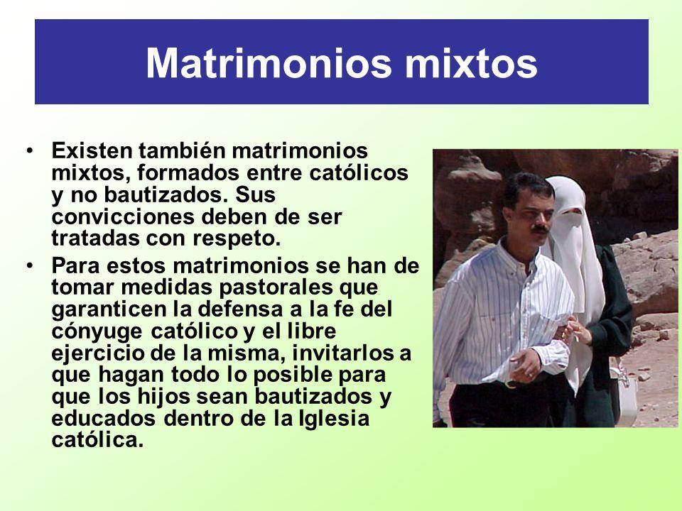 Existen también matrimonios mixtos, formados entre católicos y no bautizados. Sus convicciones deben de ser tratadas con respeto. Para estos matrimoni