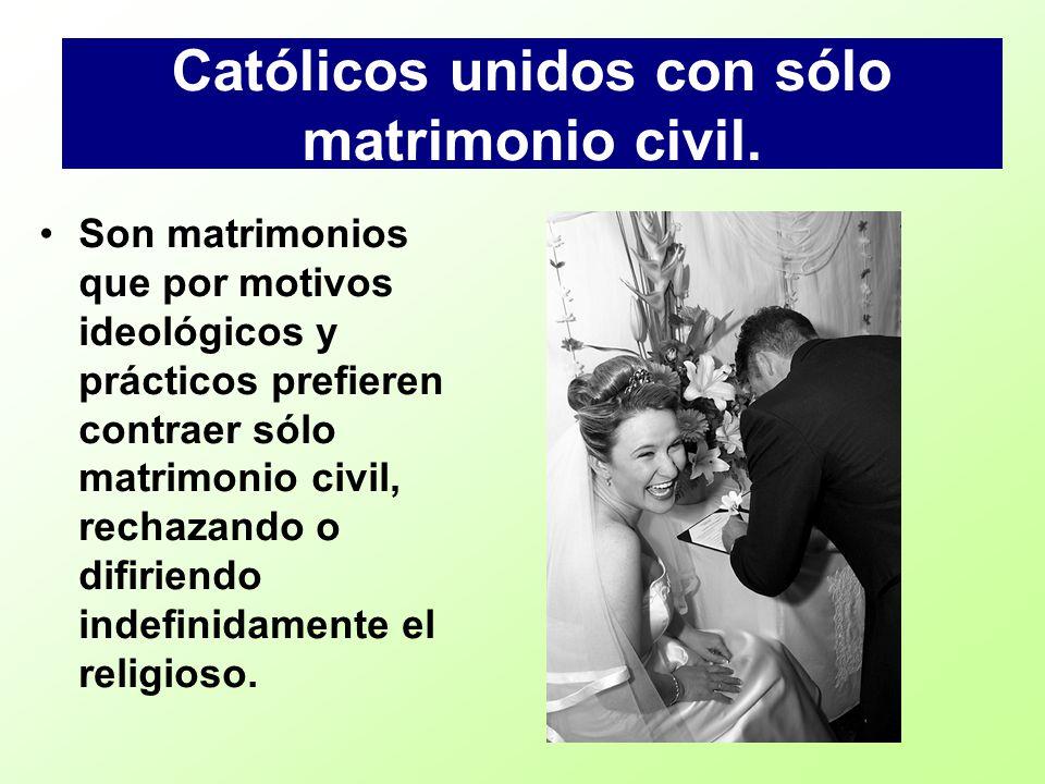 Católicos unidos con sólo matrimonio civil. Son matrimonios que por motivos ideológicos y prácticos prefieren contraer sólo matrimonio civil, rechazan
