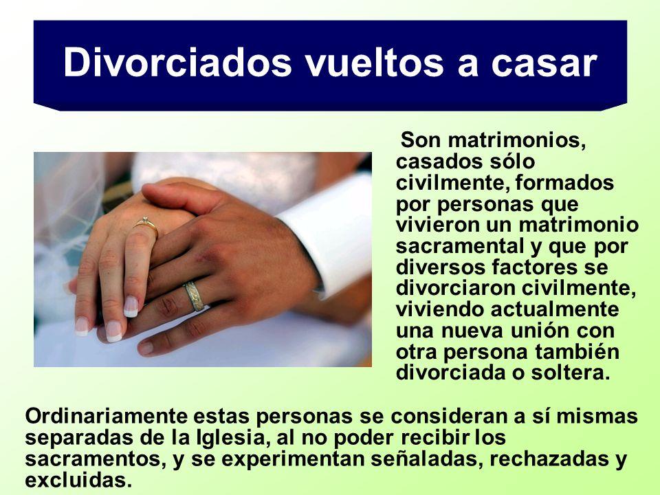 Son matrimonios, casados sólo civilmente, formados por personas que vivieron un matrimonio sacramental y que por diversos factores se divorciaron civi