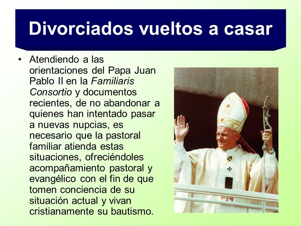 Atendiendo a las orientaciones del Papa Juan Pablo II en la Familiaris Consortio y documentos recientes, de no abandonar a quienes han intentado pasar