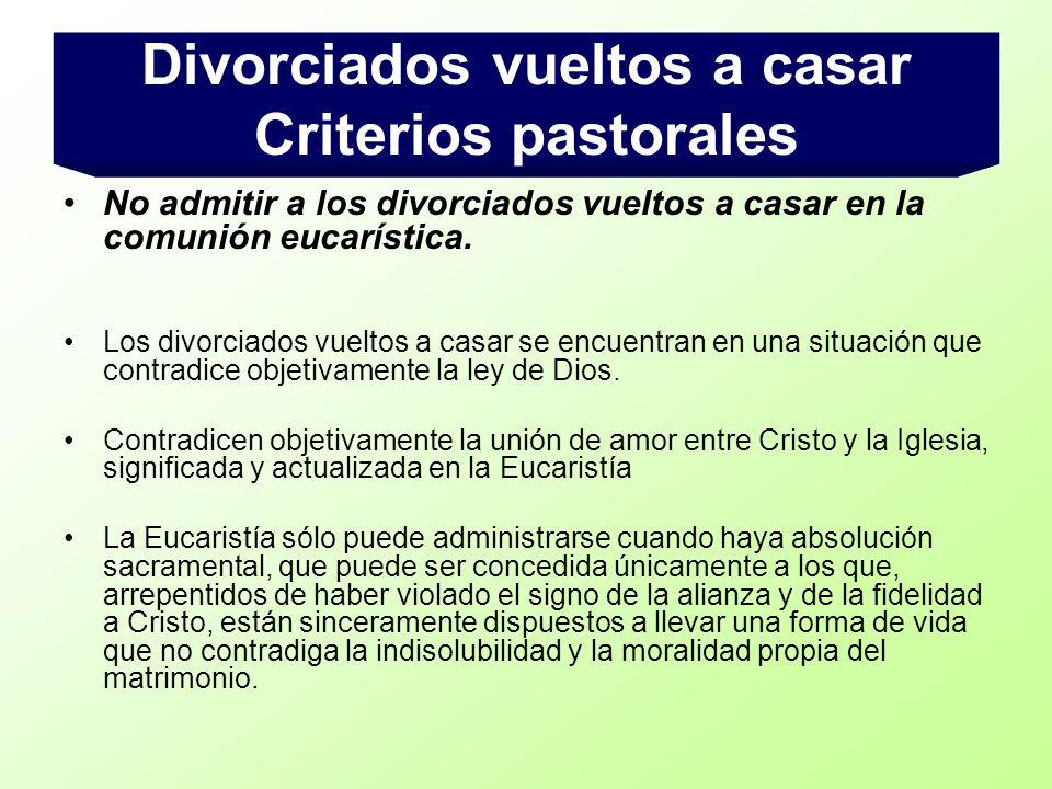 No admitir a los divorciados vueltos a casar en la comunión eucarística. Los divorciados vueltos a casar se encuentran en una situación que contradice