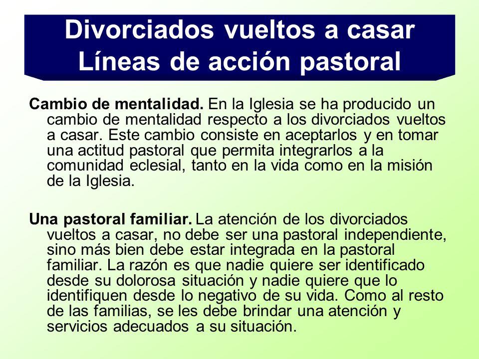 Cambio de mentalidad. En la Iglesia se ha producido un cambio de mentalidad respecto a los divorciados vueltos a casar. Este cambio consiste en acepta