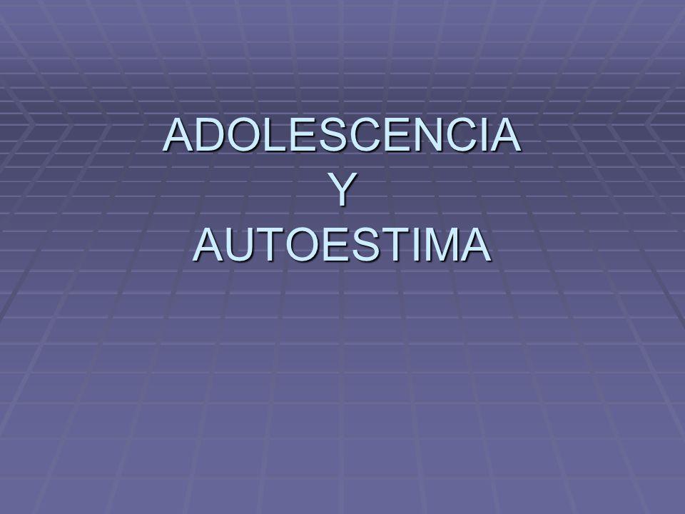 ADOLESCENCIA Y AUTOESTIMA