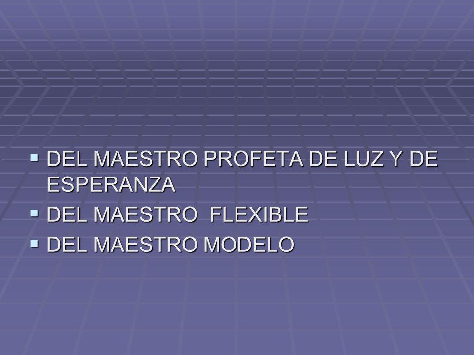 DEL MAESTRO PROFETA DE LUZ Y DE ESPERANZA DEL MAESTRO PROFETA DE LUZ Y DE ESPERANZA DEL MAESTRO FLEXIBLE DEL MAESTRO FLEXIBLE DEL MAESTRO MODELO DEL M
