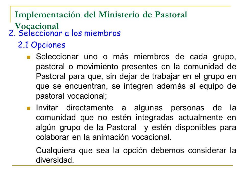 Implementación del Ministerio de Pastoral Vocacional 2. Seleccionar a los miembros 2.1 Opciones Seleccionar uno o más miembros de cada grupo, pastoral