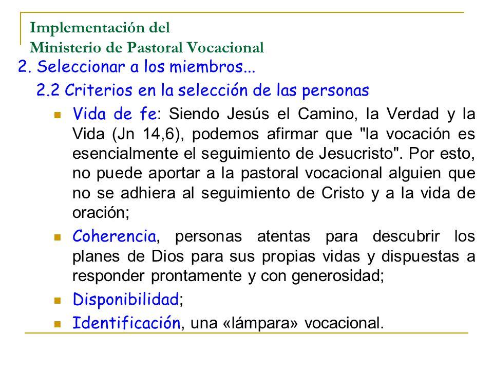 Implementación del Ministerio de Pastoral Vocacional 2. Seleccionar a los miembros... 2.2 Criterios en la selección de las personas Vida de fe : Siend