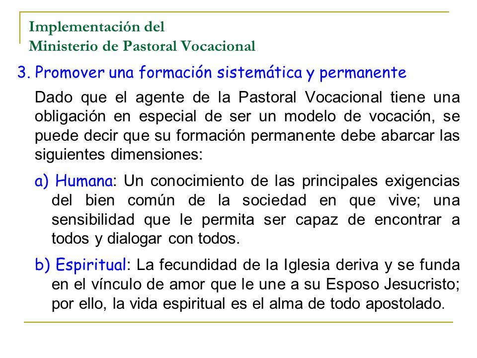 Implementación del Ministerio de Pastoral Vocacional 3. Promover una formación sistemática y permanente Dado que el agente de la Pastoral Vocacional t