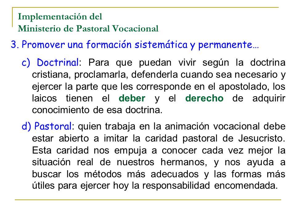 Implementación del Ministerio de Pastoral Vocacional 3. Promover una formación sistemática y permanente… c) Doctrinal : Para que puedan vivir según la