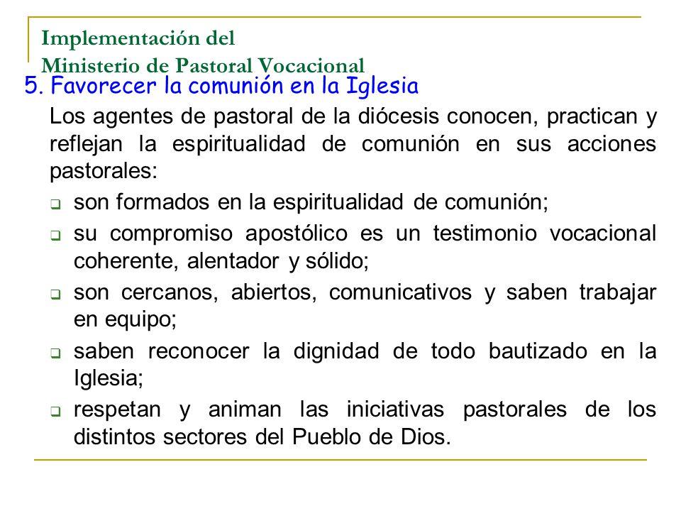 Implementación del Ministerio de Pastoral Vocacional 5. Favorecer la comunión en la Iglesia Los agentes de pastoral de la diócesis conocen, practican