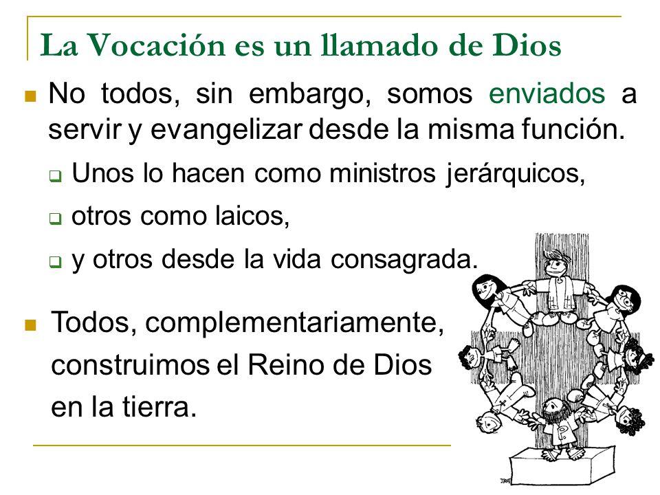 Todos, complementariamente, construimos el Reino de Dios en la tierra. La Vocación es un llamado de Dios No todos, sin embargo, somos enviados a servi