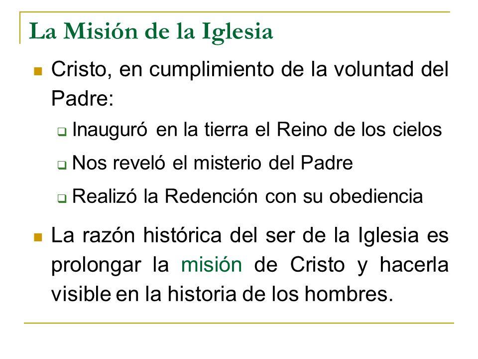 La Misión de la Iglesia Cristo, en cumplimiento de la voluntad del Padre: Inauguró en la tierra el Reino de los cielos Nos reveló el misterio del Padr