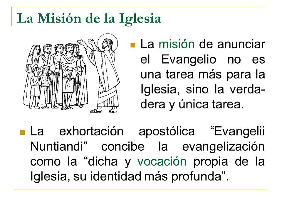 La Misión de la Iglesia La exhortación apostólica Evangelii Nuntiandi concibe la evangelización como la dicha y vocación propia de la Iglesia, su iden